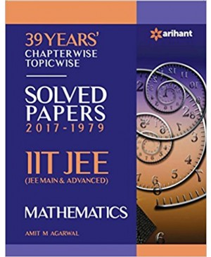 39 Years' Chapterwise Topicwise Solved Papers (2017-1979) IIT JEE Mathematics -Arihant Publications
