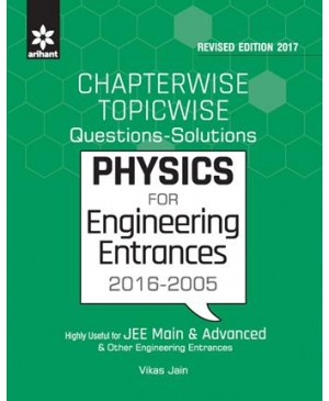 Chapterwise Topicwise Questions-Solutions PHYSICS for Engineering Entrances 2016-2005-Arihant Publications