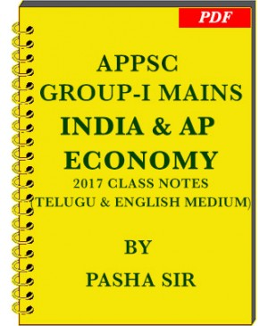 APPSC GROUP 1 Mains India and AP Economy 2017 Class Notes by Pasha - English & Telugu Medium - PDF