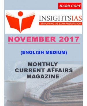Insights IAS Current Affairs NOVEMBER 2017 Monthly Current Affairs Magazine (English Medium) Printed Material