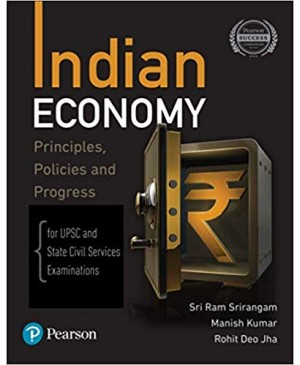 Indian Economy by Sri Ram Srirangam - Principles, Policies, and Progress For UPSC & State Civil Services Examinations | 2020 | Pearson