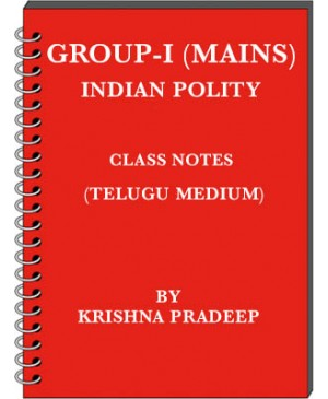 Group 1 Mains Indian Polity - Class Notes by Krishna Pradeep - Telugu Medium - PDF