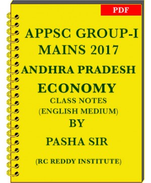 APPSC GROUP 1 Mains 2017 Andhra Pradesh Economy Class Notes by Pasha Sir - English Medium - PDF